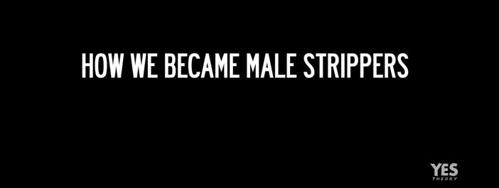 yes theory guys become male strippers